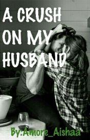 A Crush On My Husband by Amore_Aishaa