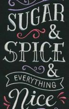 Sugar & Spice and Everything Nice by Corinne_May