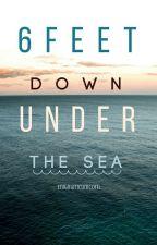 6 Feet Down Under The Waves by En1gmat1cUn1corn
