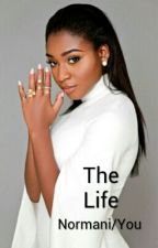 The Life Normani/You (COMPLETED) by Beautiful_Soul16