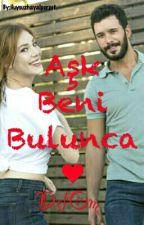 AŞK Beni Bulunca (TAMAMLANDI)  by Huysuzhayalperest