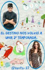 El destino nos volvió a unir (temporada 2) by sarita-27