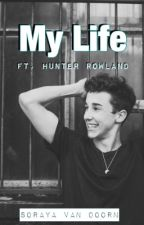 My life, Ft. Hunter Rowland.  by SorayaMalfoy