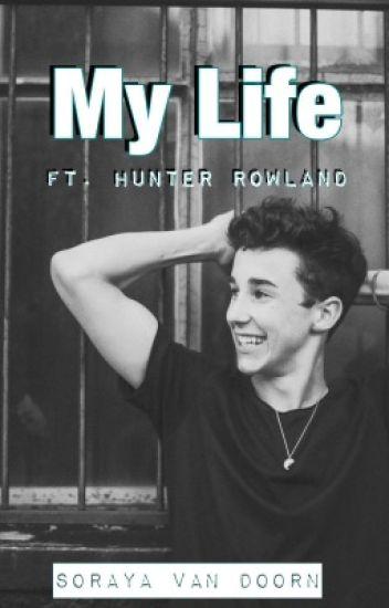 My life, Ft. Hunter Rowland.