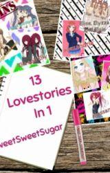 13 Lovestories in 1 by SweetSweetSugar