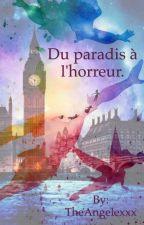Du paradis à l'horreur.  by TheAngelexxx
