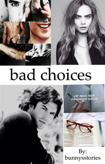 Bad choices
