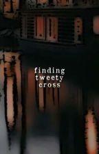 Finding Tweety Cross by pandauthot