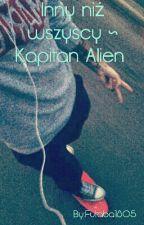 Inny Niż Wszyscy ~ Kapitan Alien  by Futaba1805