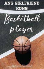 Ang Girlfriend Kong Basketball Player by ItsmeGarlina