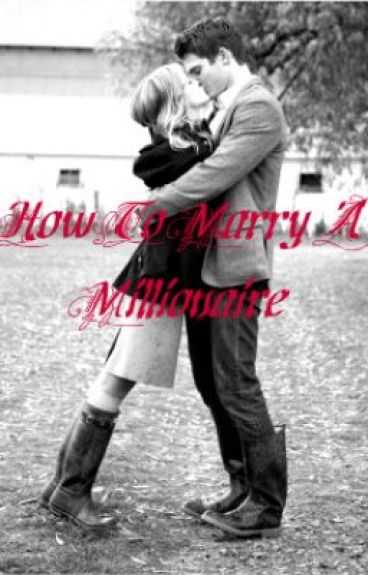 How To Marry A Millionaire by happygirlforever