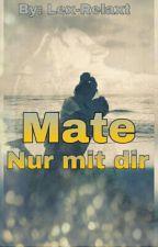 ~Mate~ Nur mit dir by Lex-Relaxt