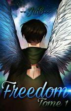 Freedom - Tome 1 ( Livaï x OC )  by --JuB--