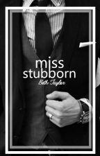 Miss Stubborn by bethmtaylor