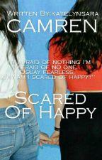 Scared Of Happy [Camren] by katelynsara