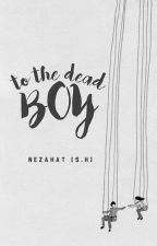 to the dead boy | ✔️ by nezzaahat