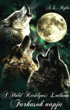 A Hold Királyai: Leilana /Farkasok napja/ by Rylie16