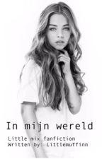 In mijn wereld. |Little mix||voltooid| by LittleMuffinn