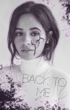 Back to me (Camren Delusional Fic) by rxddikulus