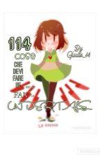 114 COSE CHE DEVI FARE SE SEI UN FAN DI UNDERTALE by Giuux_14