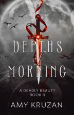 Depths of Morning (A Deadly Beauty #2) by elphadora