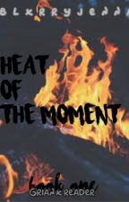 Heat Of The Moment | Grian x reader (#Wattys2017)  by BlxrryJenna