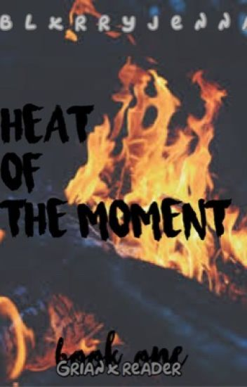 Heat Of The Moment | Grian x reader (#Wattys2017)