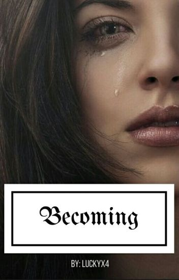 Becoming [ON HOLD]