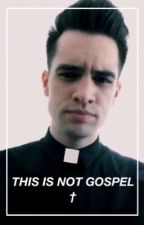 THIS IS NOT GOSPEL • (Brendon Urie) by satanuriesays