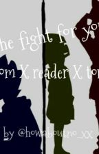 The Fight For You. { Tom x Reader x Tord. } by DreamedOfParadise__