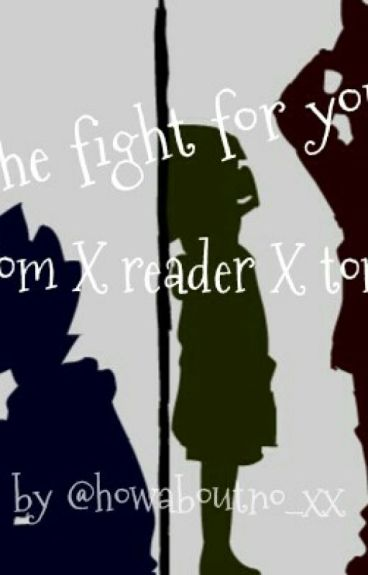 The Fight For You. { Tom x Reader x Tord. }