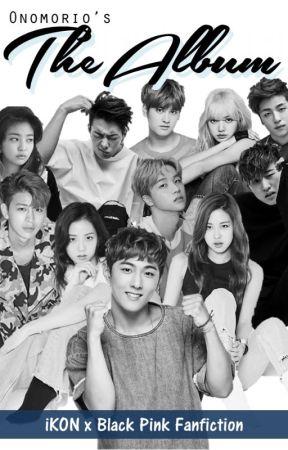 The Album (iKON x Black Pink Fanfiction) - Just Go (Part 4