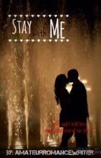 Stay With Me (Coming Soon) by AmateurRomanceWriter