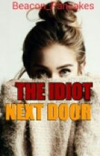 The Idiot Next Door (#Wattys2016) by Beacon_Pancakes