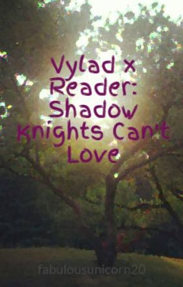 Vylad x Reader: Shadow Knights Can't Love