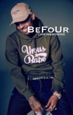 BeFoUr by CHRISBROWNS