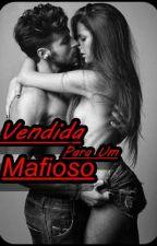 Vendida Para Um Mafioso- 1º Livro ( Duologia Mafiosos) by DianaLuas
