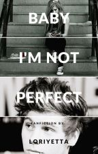 Baby, I'm not perfect | L.H. by Loriyetta