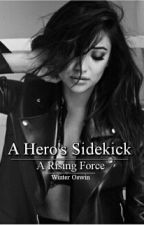 A Hero's Sidekick  [3] - A Rising Force  ( arrow / the flash fanfiction) by Psycho-Dolly