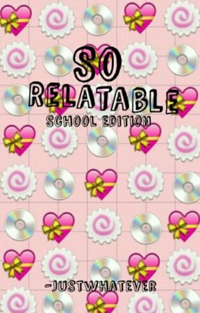 So Relatable (School Edition)  by -frenship