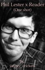 Phil Lester x Reader (one shot) by jamny_crickets
