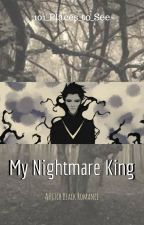My Nightmare King (UNDER CONSTRUCTION) by 101_Places_to_See