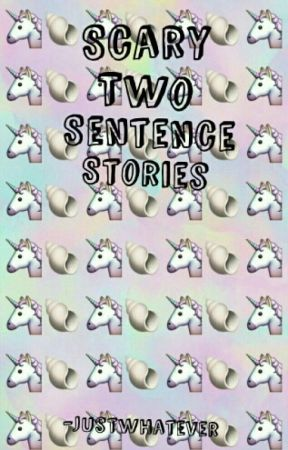Scary Two Sentence Stories  by -frenship