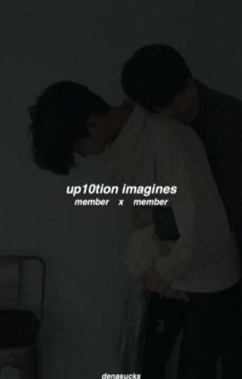 Up10tion Imagines | Member x Member [Requests Open / Slow Updates]