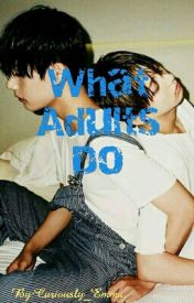 What Adults Do ||J.K.||K.T.|| by Curiously_Emma