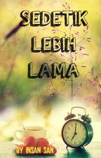 Sedetik Lebih Lama by INSAN_SAN