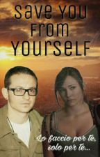 Save You From Yourself (#Wattys2016) by Hybrid_soldier