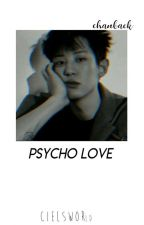 Psycho Love!  ||Baekyeol/Chanbaek|| by cielsworld