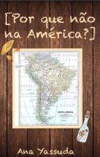 Por que não na América? by Worldcoolture