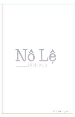 Đọc truyện [BinHwan] Nô Lệ
